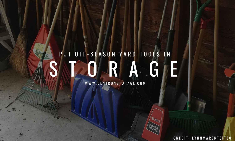 Put off-season yard tools in storage