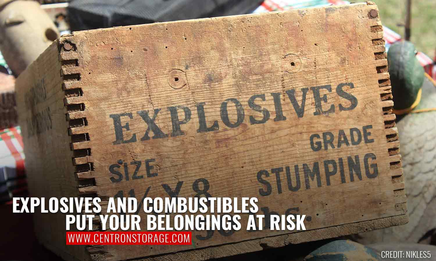 Explosives and combustibles put your belongings at risk