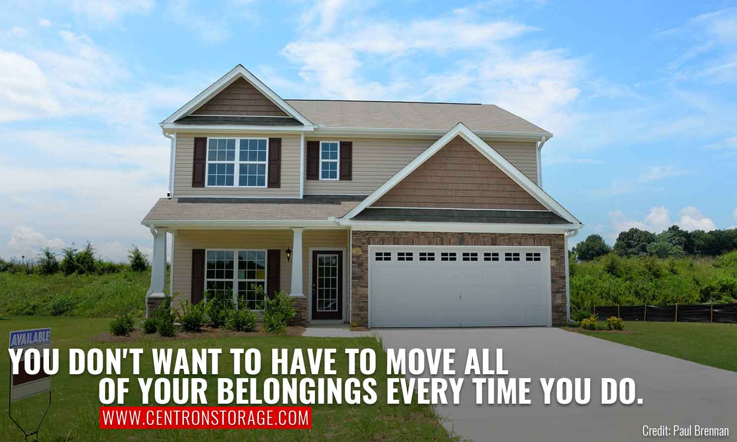 You don't want to have to move all of your belongings every time you do.