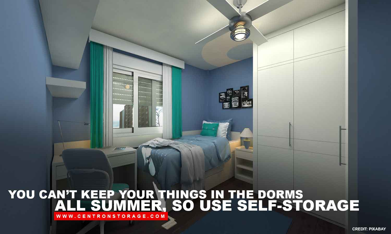 You can't keep your things in the dorms all summer, so use self-storage