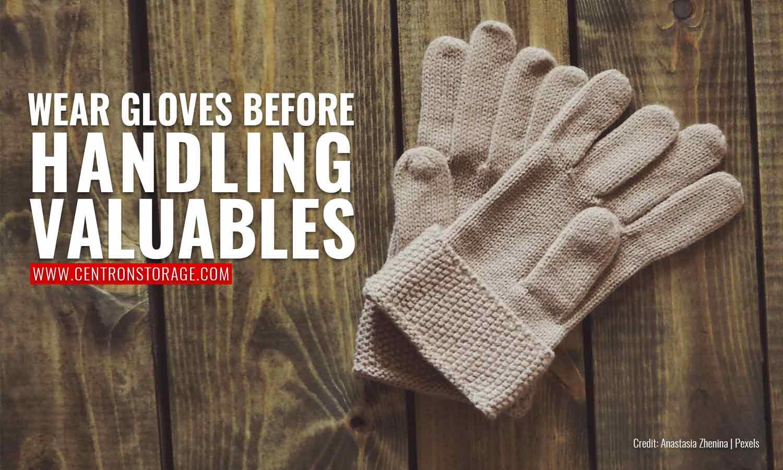 Wear gloves before handling valuables