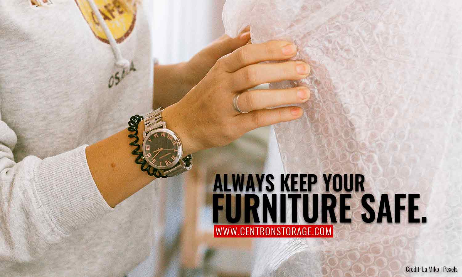 Always keep your furniture safe.