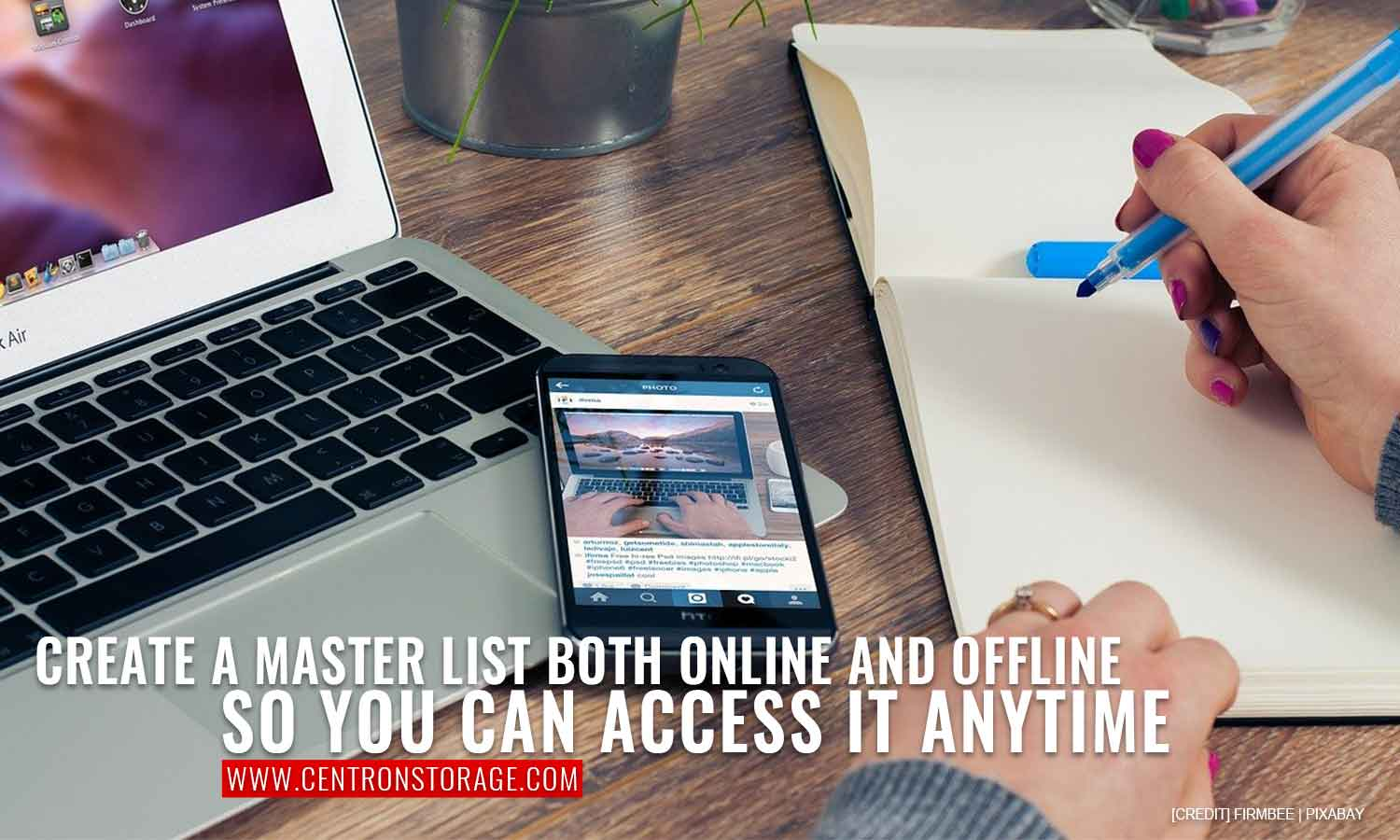 Create a master list both online and offline so you can access it anytime