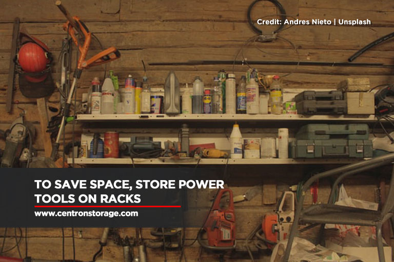 To save space, store power tools on racks