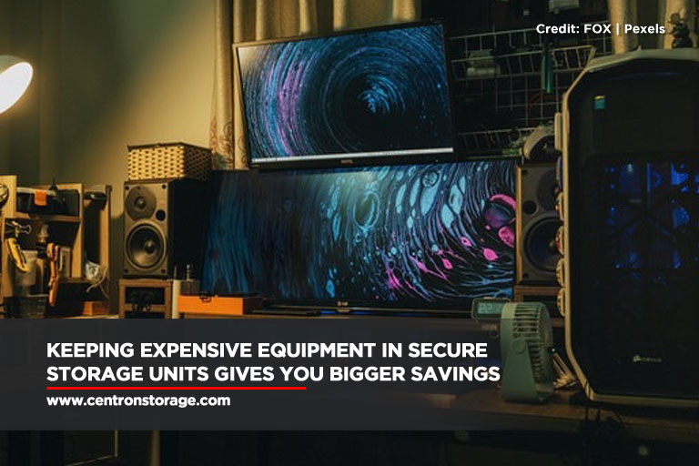 Keeping expensive equipment in secure storage units gives you bigger savings