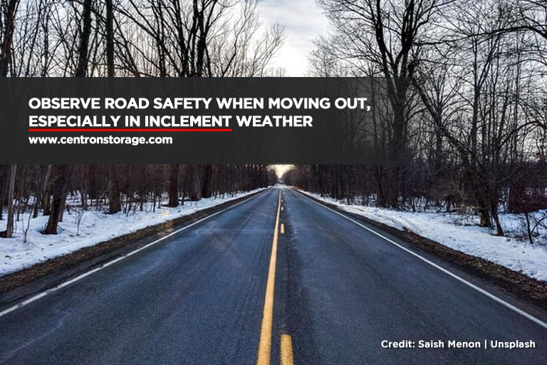 Observe road safety when moving out, especially in inclement weather