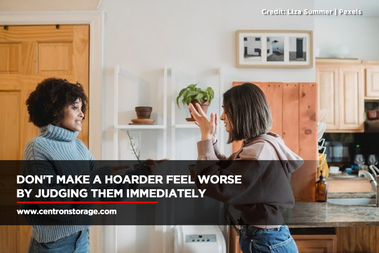 Don't make a hoarder feel worse by judging them immediately