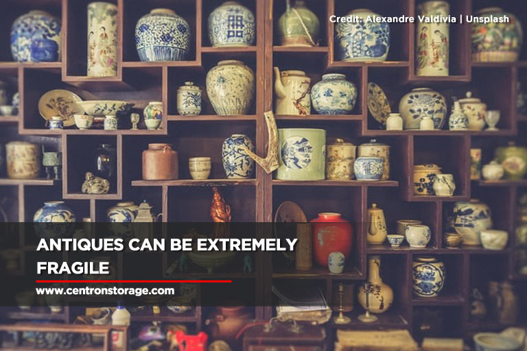 Antiques can be extremely fragile