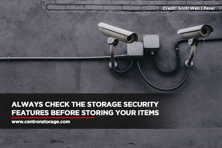 Always check the storage security features before storing your items