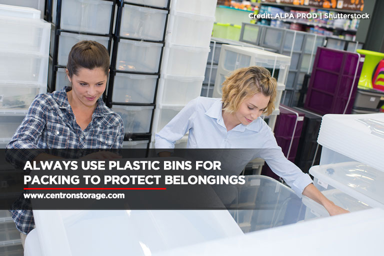 Always use plastic bins for packing to protect belongings