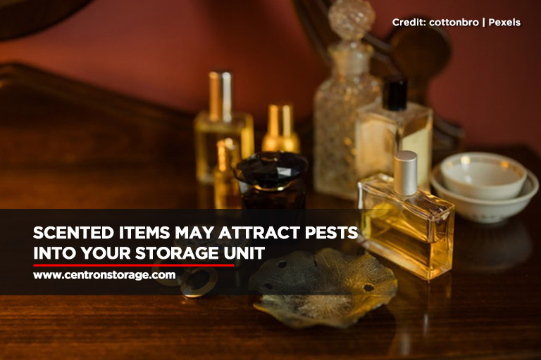 Scented items may attract pests into your storage unit